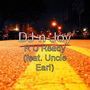 DJ N-JOY Feat.UNCLE EARL - R U Ready